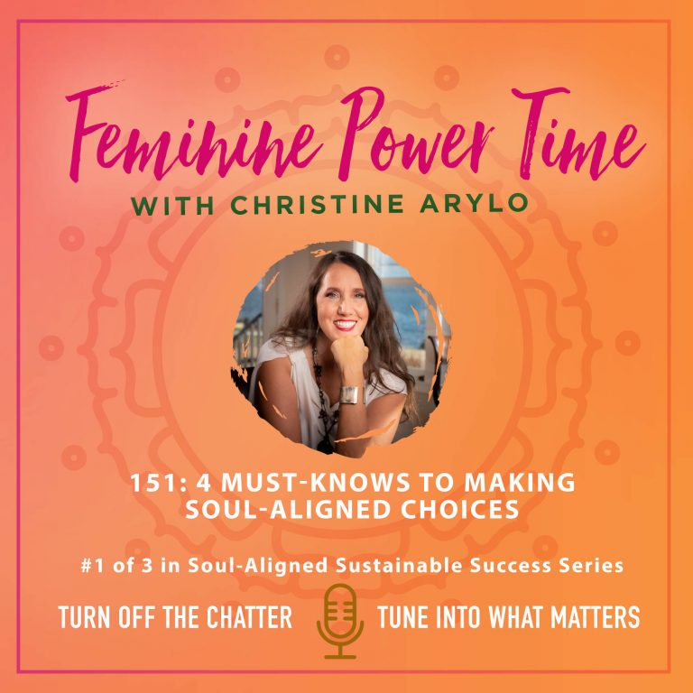 4 Must Knows to Making Soul-Aligned Choices for Your Life, Work and Relationships